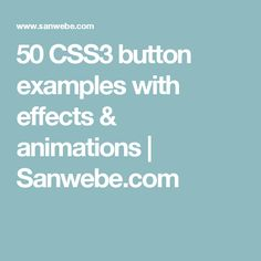 50 CSS3 button examples with effects & animations | Sanwebe.com