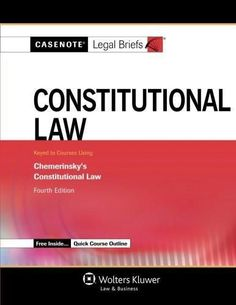 Casenote Legal Briefs: Constitutional Law, Keyed to Chemerinsky, Fourth Edition