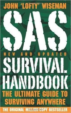 SAS Survival Handbook: The Ultimate Guide to Surviving Anywhere                                                                                                                                                                                 More