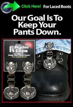 Our Goal Is To Keep Your Pants Down.  The Original RyderClips Boot Stirrups for Laced Boots.  The patented Original Ryder Clips boot stirrup boot clips are designed to fit your laced boots.  Simply clip the stirrup boot clip to the lace of your boot, then clip to the cuff of your pants.  We've designed this with function, style and safety for the motorcycle rider.  Laced boot stirrup boot clips come in many different designs that match men's/women's personal style to look cool on their…