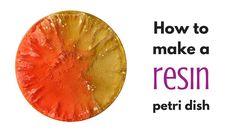 Resin petri dish tutorial