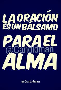 """""""La #Oracion es un #Balsamo para el #Alma"""". @candidman #Frases #Reflexion #Candidman"""