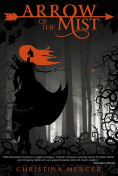Arrow of the Mist by Christina Mercer   Publication Date: March 13, 2013   http://christinamercer.com   #YA #fantasy