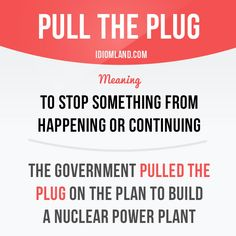 """Pull the plug"" means ""to stop something from happening or continuing"". Example: The government pulled the plug on the plan to build a nuclear power plant. Get our apps for learning English: learzing.com"
