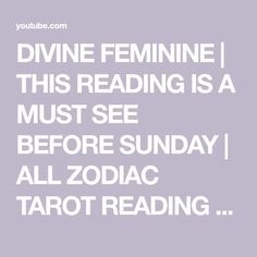 DIVINE FEMININE | THIS READING IS A MUST SEE BEFORE SUNDAY | ALL ZODIAC TAROT READING - YouTube Leo Tarot, Divine Feminine, Tarot Reading, Zodiac, Sunday, Youtube, Domingo, Horoscope, Youtubers