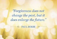 Forgiveness does not change the past, but it does enlarge the future... Paul Boese