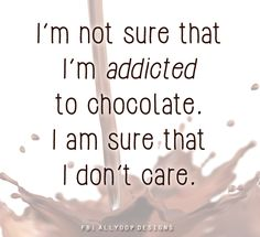 """I'm not sure I'm addicted to chocolate. I am sure that I don't care. Ebook Cover, I Don't Care, Addiction, Chocolate, Quotes, Design, Quotations, Don't Care"