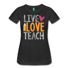 Live Love Teach   Women's T-Shirt   Teacher T-Shirts