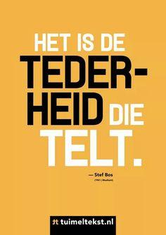 Het is de Tederheid die telt. Dutch Quotes, Soul Searching, Poems, Wisdom, Letters, Feelings, Sayings, Tips, Lyrics