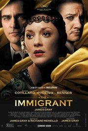 The Immigrant Genre: Drama , Romance Directed By: James Gray Cast: Marion Cotillard , Joaquin Phoenix , Jeremy Renner