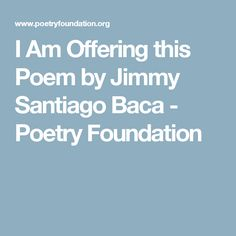 I Am Offering this Poem by Jimmy Santiago Baca - Poetry Foundation