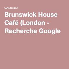Brunswick House Café (London - Recherche Google