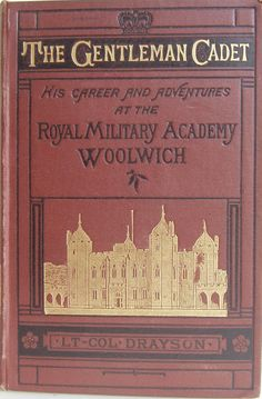 The Gentleman Cadet: His Career and Adventures at the Royal Military Academy, Woolwich A Tale of the Past by Lt.-Col. A. W. Drayson Lon...