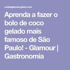 Aprenda a fazer o bolo de coco gelado mais famoso de São Paulo! - Glamour | Gastronomia