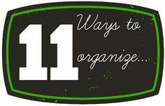 11 Ways to organize: A collection of fun ways to get organized in all kinds of ways | OrganizingMadeFun.com