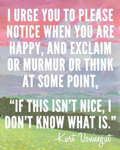 - Kurt Vonnegut