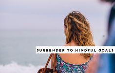 Surrender to more Mindful Goals