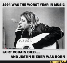 Funny Memes Pictures of Today - Cineloger Kurt Cobain Photos, Nirvana Kurt Cobain, Kurt Cobain Quote, Kurt Cobain Tattoo, Nirvana Quotes, Kurt Corbain, Justin Bieber Jokes, Rock Band Posters, Music Memes