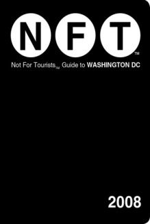 Not for Tourists 2008 Guide to Washington, D.C (Not for Tourists Guidebook) , 978-0979394553, Jade Floyd, Not for Tourists Inc; New edition edition