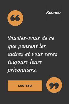 Souciez-vous de ce que pensent les autres et vous serez toujours leurs prisonniers. LAO TZU #Motivation #Citations #Ecommerce #Kooneo #venteenligne #achatenligne Vendez en ligne avec Kooneo > www.kooneo.com