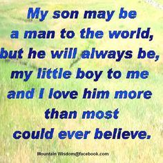 son quotes   My Son May Be a Man To The World, But He Will Always Be, My Little Boy ...