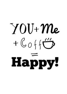 You + Me + Coffee = Happy! #coffee #quotes