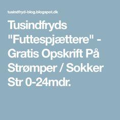 """Tusindfryds """"Futtespjættere"""" - Gratis Opskrift På Strømper / Sokker Str 0-24mdr."""
