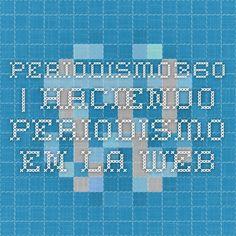 PERIODISMO360 | Haciendo Periodismo en la Web