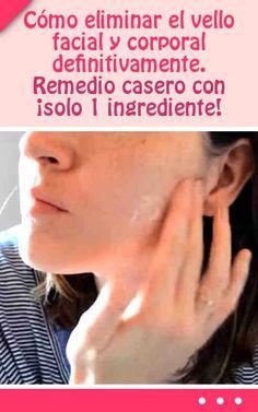 Cómo eliminar el vello facial y corporal definitivamente. Remedio casero con ¡solo 1 ingrediente!