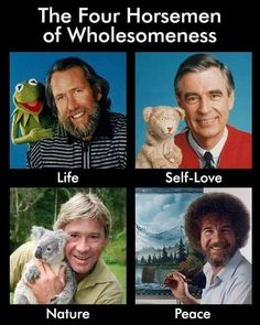 Image tagged in steve irwin,mister rogers,bob ross,jim henson - Imgflip Memes Humor, Funny Memes, 9gag Funny, Puns Jokes, Nerd Jokes, Funniest Memes, Humor Quotes, We Are The World, In This World