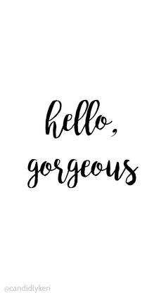 Hello Gorgeous simple script black and white wallpaper background iphone, android, desktop for free on the blog!