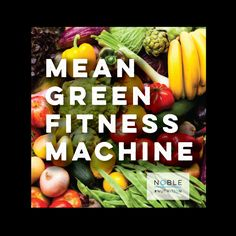 #NOBLEnutrition MEAN GREEN FITNESS MACHINE #diet #organic #fruit #veggies #greens #smoothie #allnatural #food #grocerylist #health #liveanoblelife