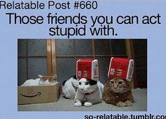 So So So So true.... Like my BFF Ashtyn and I.