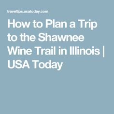 How to Plan a Trip to the Shawnee Wine Trail in Illinois | USA Today