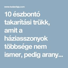 10 észbontó takarítási trükk, amit a háziasszonyok többsége nem ismer, pedig aranyat ér! - Tudasfaja.com Baking Soda Uses, Home Organization, Diy And Crafts, Cleaning, Health, Household Tips, Filofax, Gardening, Jeans