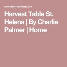 Harvest Table St. Helena | By Charlie Palmer | Home