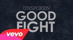 "Unspoken - Good Fight (Lyric Video) ""keep fighting the good fight"""