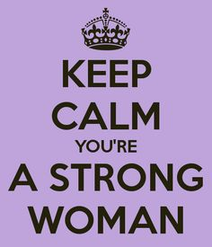 KEEP CALM YOURE A STRONG WOMAN
