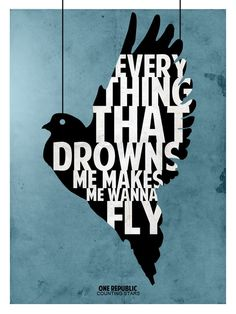 Everything that drowns me, males me feel alive. One Republic