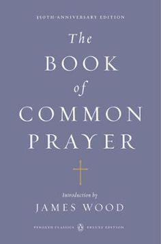 The Book of Common Prayer by James Wood, Click to Start Reading eBook, An exquisite Deluxe Edition of the Anglican prayer book and literary masterpiece commemorates the 350