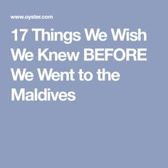 17 Things We Wish We Knew BEFORE We Went to the Maldives