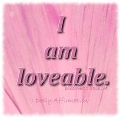 Affirmations+for+Self-Esteem | Affirmations for self esteem – I am loveable.