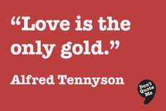 """""""Love is the only gold."""" - Alfred Tennyson #quote"""