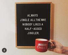 Jingle all the way. Nobody likes a half-assed jingler.
