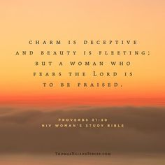 Charm is deceptive and beauty is fleeting; but a woman who fears the Lord is to be praised. - Proverbs 31:30 #NIVWomansStudyBible
