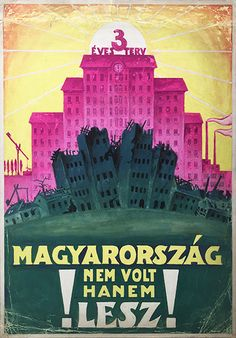 """Second Hungarian Republic """"Three-Year Plan - Hungary is not the past, but has a future! Communist Propaganda, Graphic Design Posters, Illustrations And Posters, Eastern Europe, Hungary, Budapest, Vintage Posters, The Past, How To Plan"""