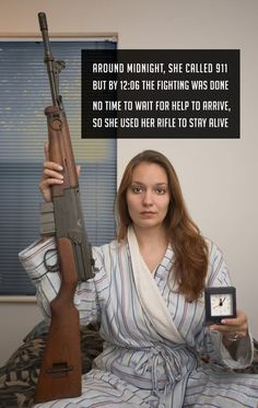 Around Midnight she called 911, by 12:06 the fighting was done, no time to wait for help to arrive, so she used her rifle to stay alive.