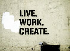 If we could change this around it might ready...live, create, work.