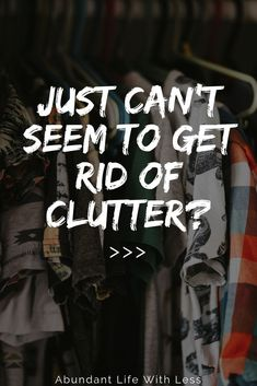 8 Reasons Your Last Attempt at Getting Rid of Clutter Failed | How to declutter your life | How to declutter your home | Organize your home | How to get organized