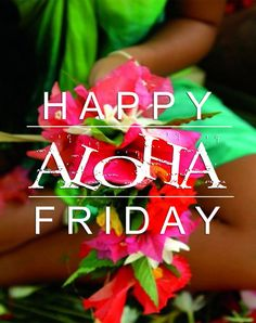 Happy Aloha Friday everyone!